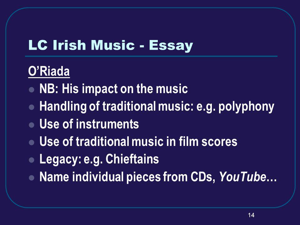14 LC Irish Music - Essay ORiada NB: His impact on the music Handling of traditional music: e.g. polyphony Use of instruments Use of traditional music