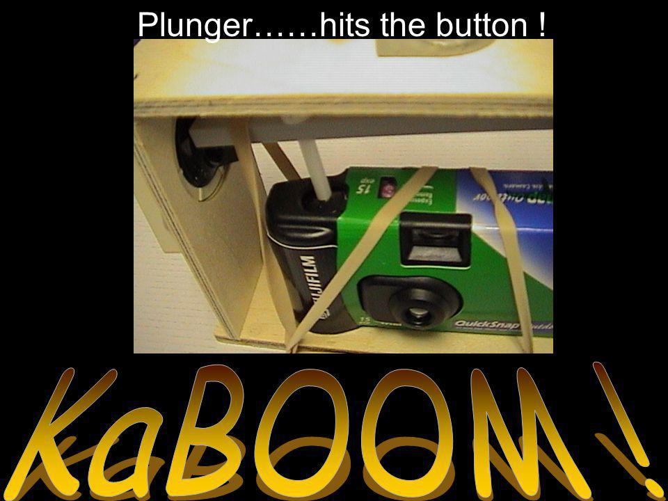 Plunger……hits the button !