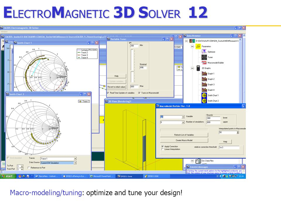 E LECTRO M AGNETIC 3D S OLVER 12 Macro-modeling/tuning: optimize and tune your design!