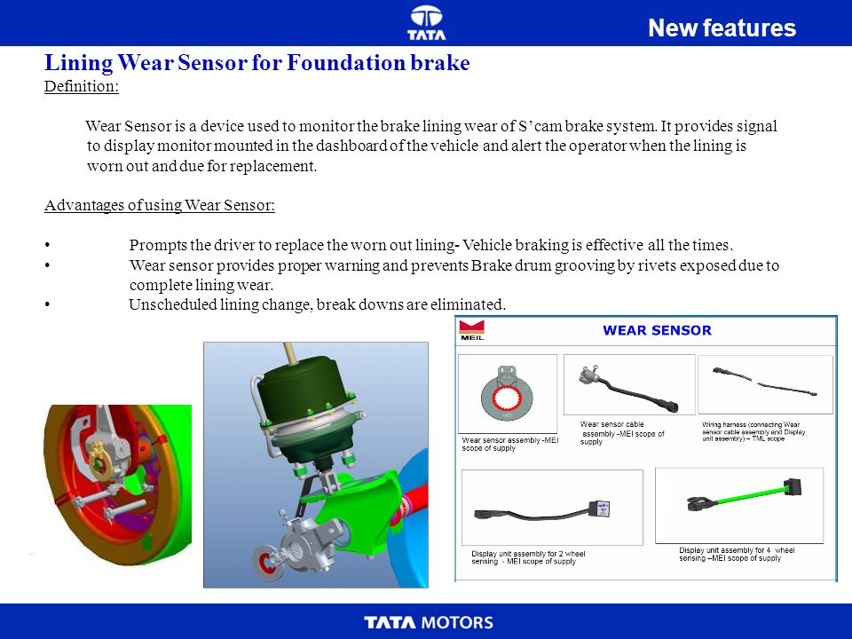Lining Wear Sensor for Foundation brake Definition: Wear Sensor is a device used to monitor the brake lining wear of Scam brake system. It provides si