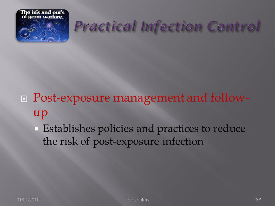 01/01/2010Terezhalmy38 Post-exposure management and follow- up Establishes policies and practices to reduce the risk of post-exposure infection