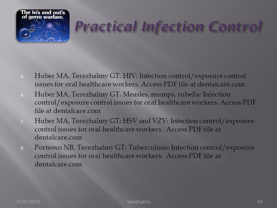 01/01/2010Terezhalmy61 5. Huber MA, Terezhalmy GT. HIV: Infection control/exposure control issues for oral healthcare workers. Access PDF file at dent