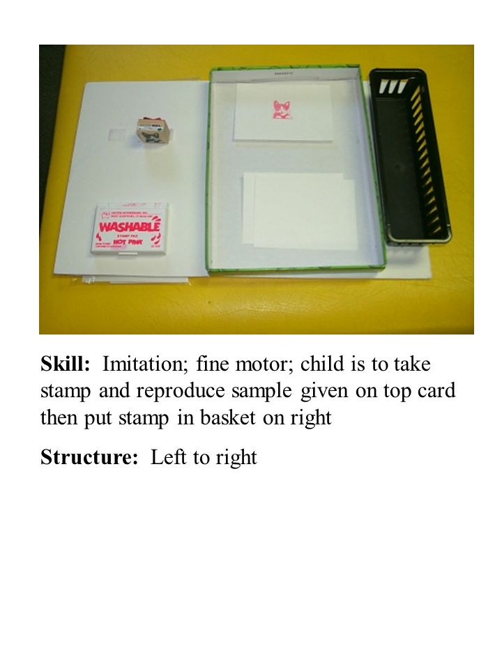 Skill: Imitation; fine motor; child is to take stamp and reproduce sample given on top card then put stamp in basket on right Structure: Left to right