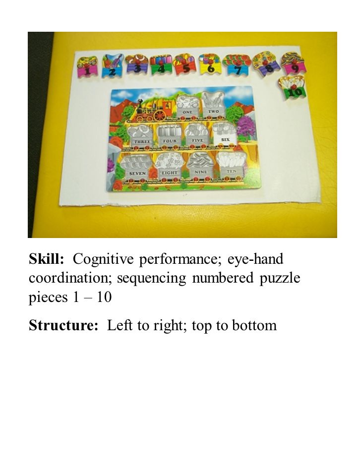 Skill: Cognitive performance; eye-hand coordination; sequencing numbered puzzle pieces 1 – 10 Structure: Left to right; top to bottom