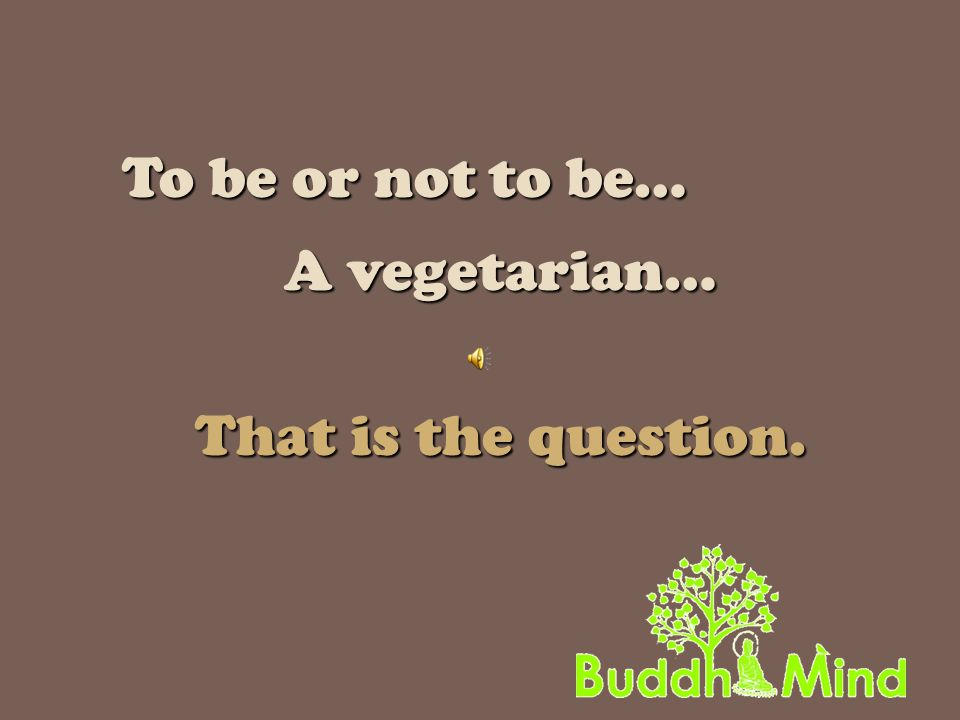 To be or not to be… A vegetarian… That is the question.