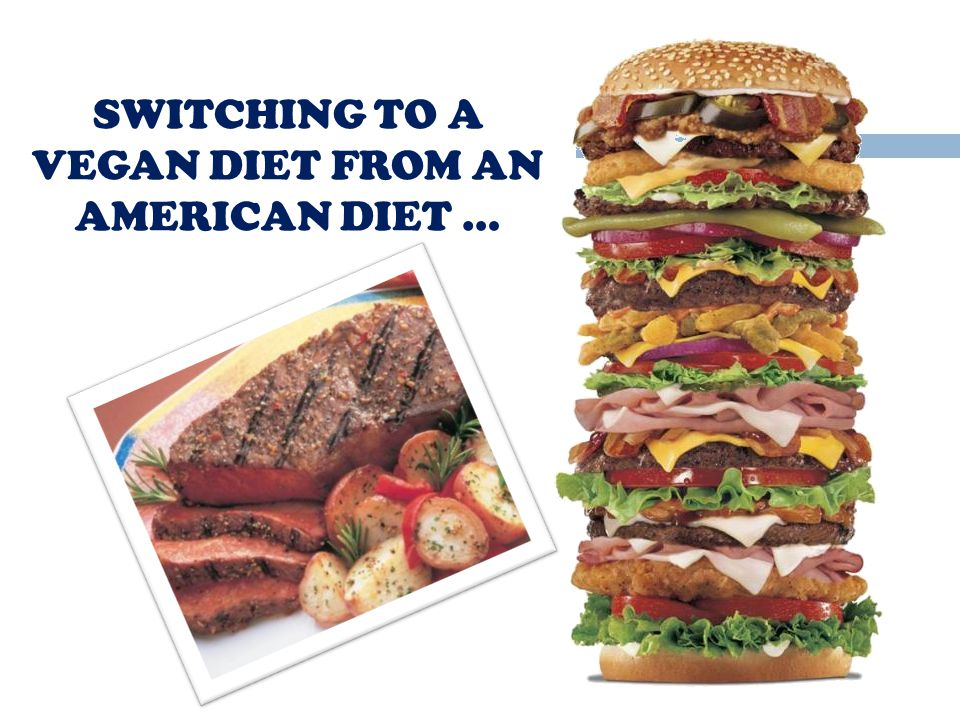 SWITCHING TO A VEGAN DIET FROM AN AMERICAN DIET …