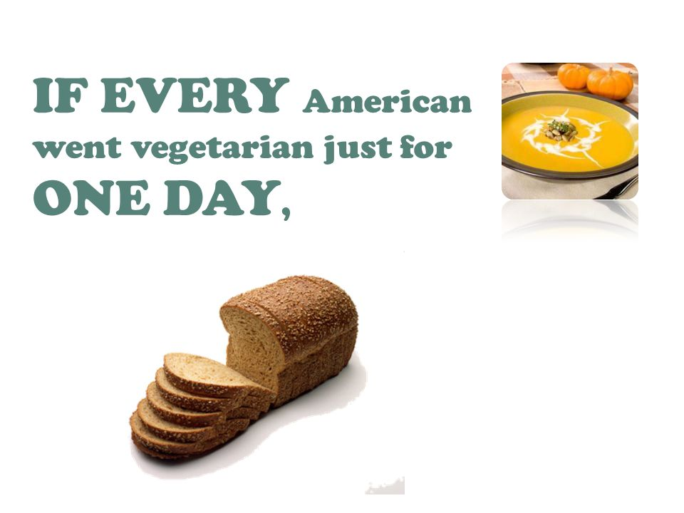 IF EVERY American went vegetarian just for ONE DAY,