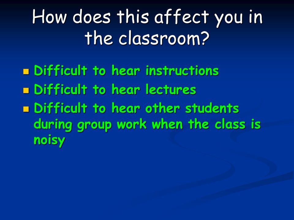 How does this affect you in the classroom.