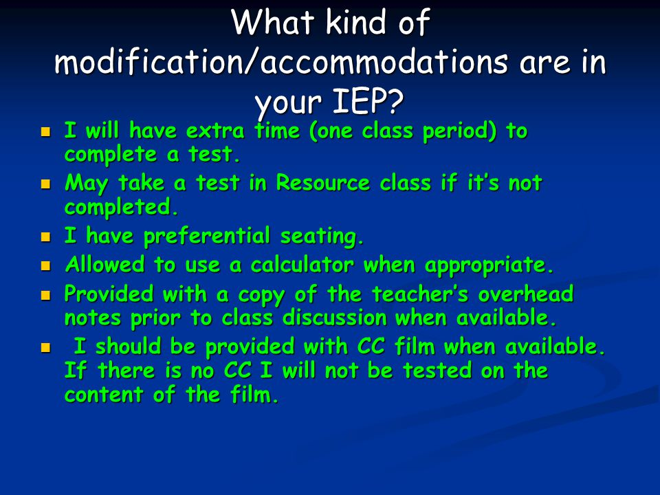 What kind of modification/accommodations are in your IEP.