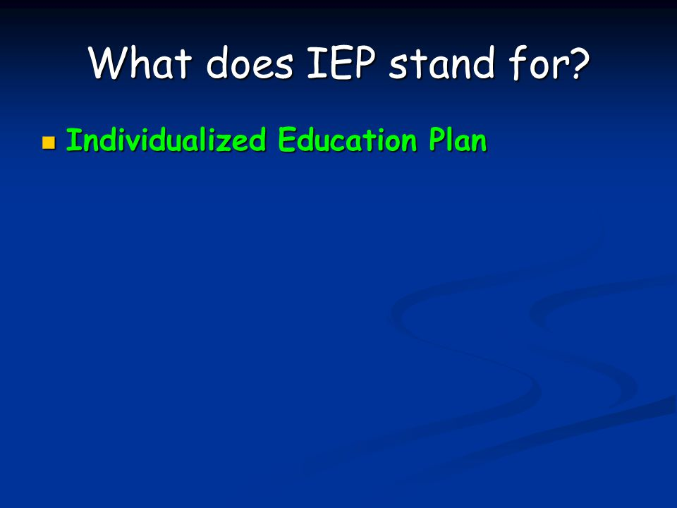 What does IEP stand for Individualized Education Plan Individualized Education Plan