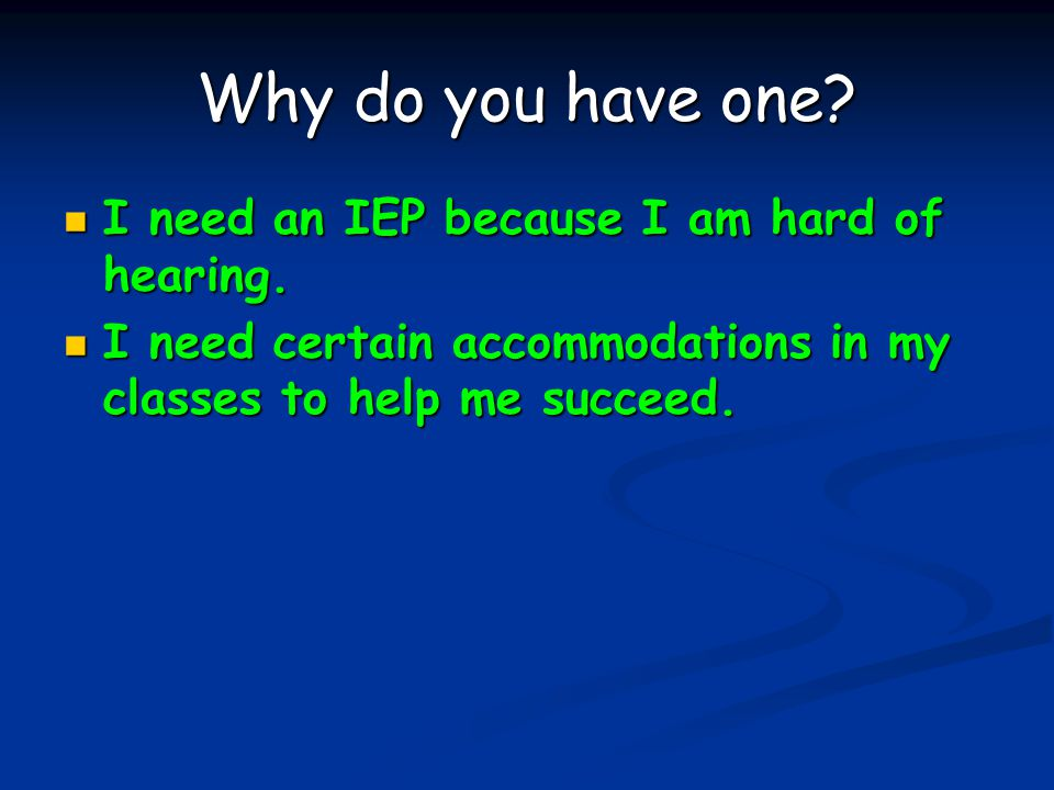 Why do you have one. I need an IEP because I am hard of hearing.