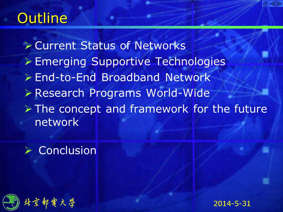 2014-5-31 Outline Current Status of Networks Emerging Supportive Technologies End-to-End Broadband Network Research Programs World-Wide The concept an