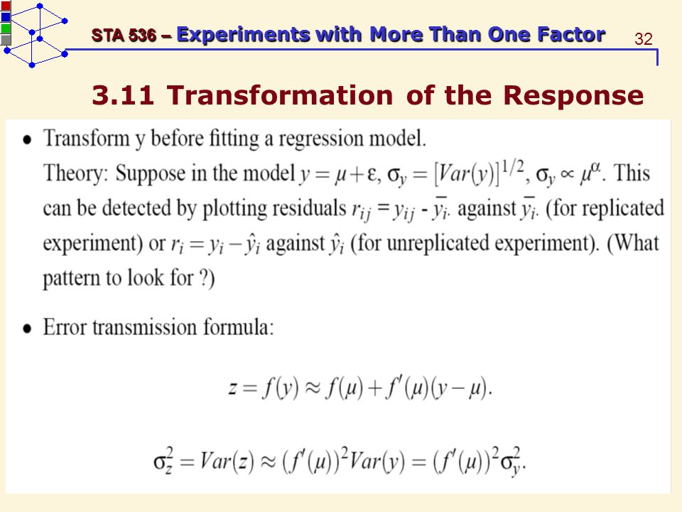 32 STA 536 – Experiments with More Than One Factor 3.11 Transformation of the Response