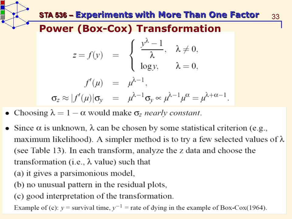 33 STA 536 – Experiments with More Than One Factor Power (Box-Cox) Transformation