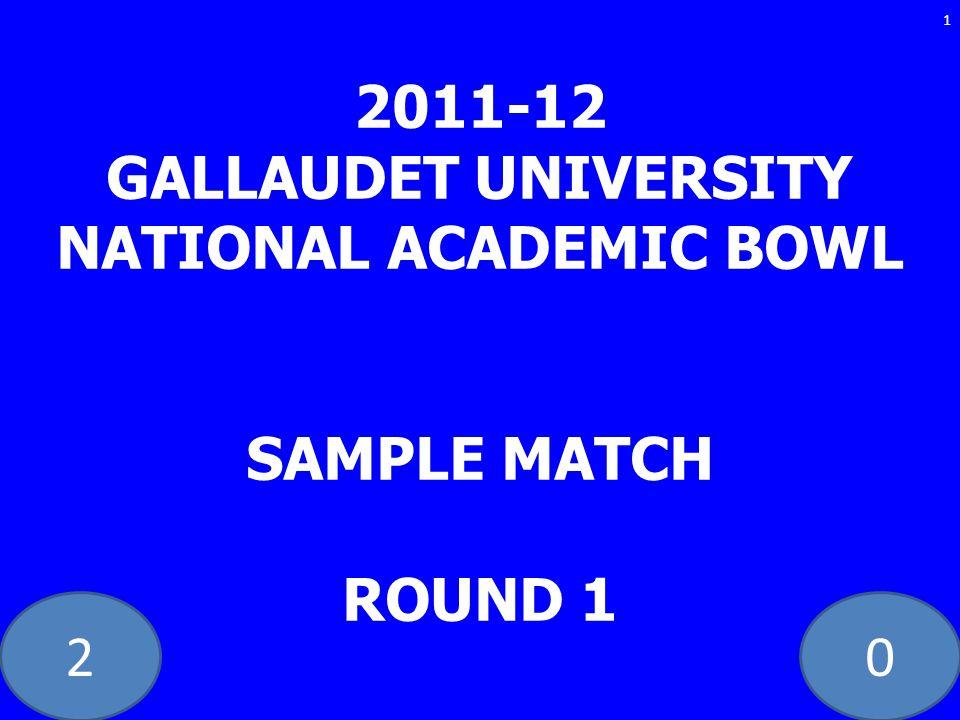 20 2011-12 GALLAUDET UNIVERSITY NATIONAL ACADEMIC BOWL SAMPLE MATCH ROUND 1 1