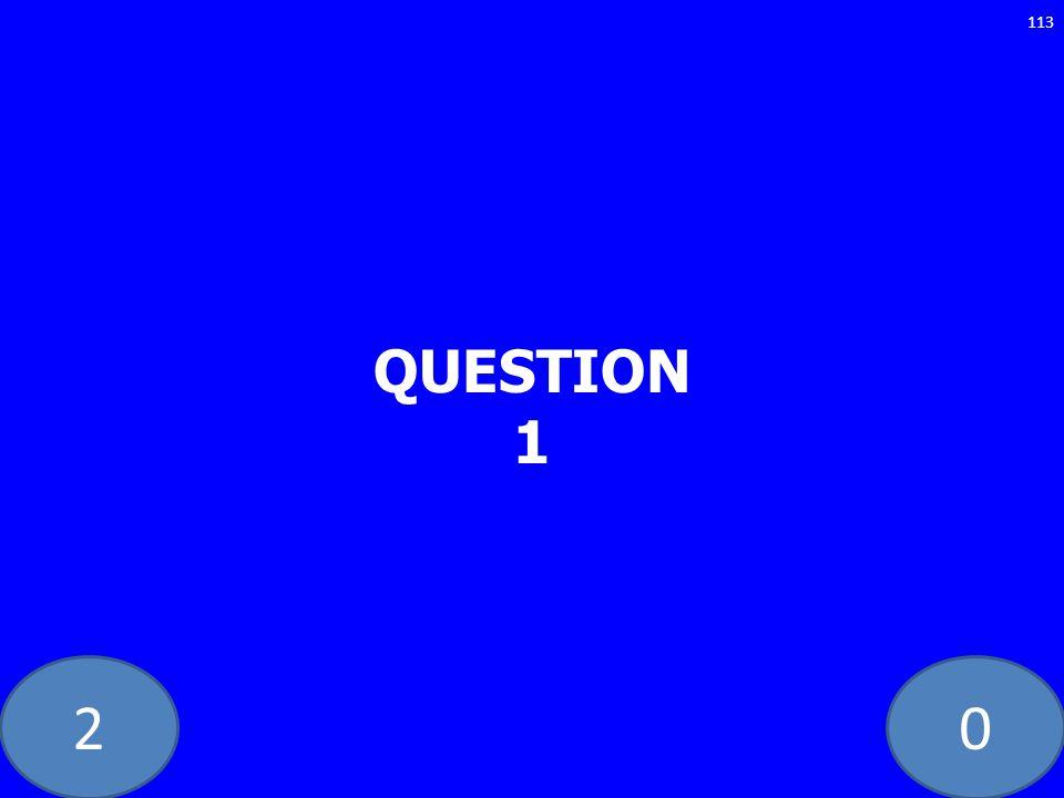 20 QUESTION 1 113