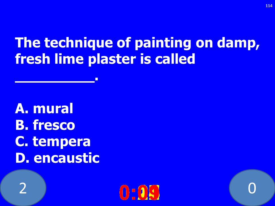 20 The technique of painting on damp, fresh lime plaster is called _________. A. mural B. fresco C. tempera D. encaustic 0:020:030:040:050:060:070:080