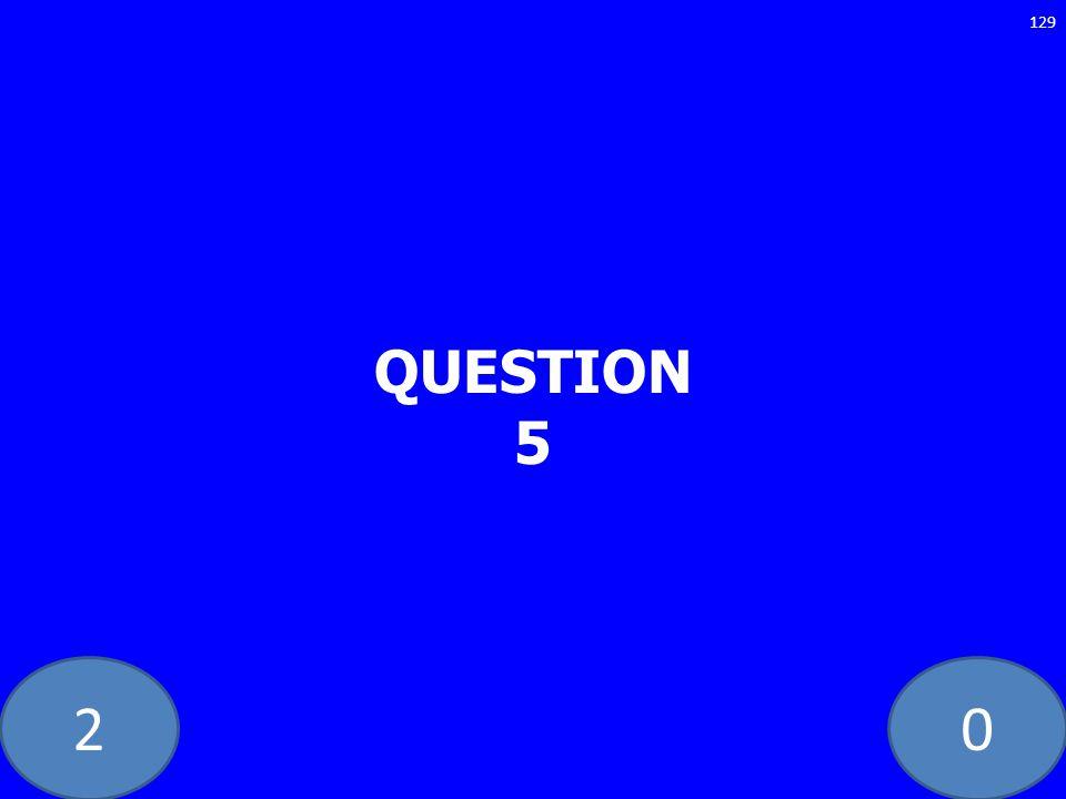 20 QUESTION 5 129