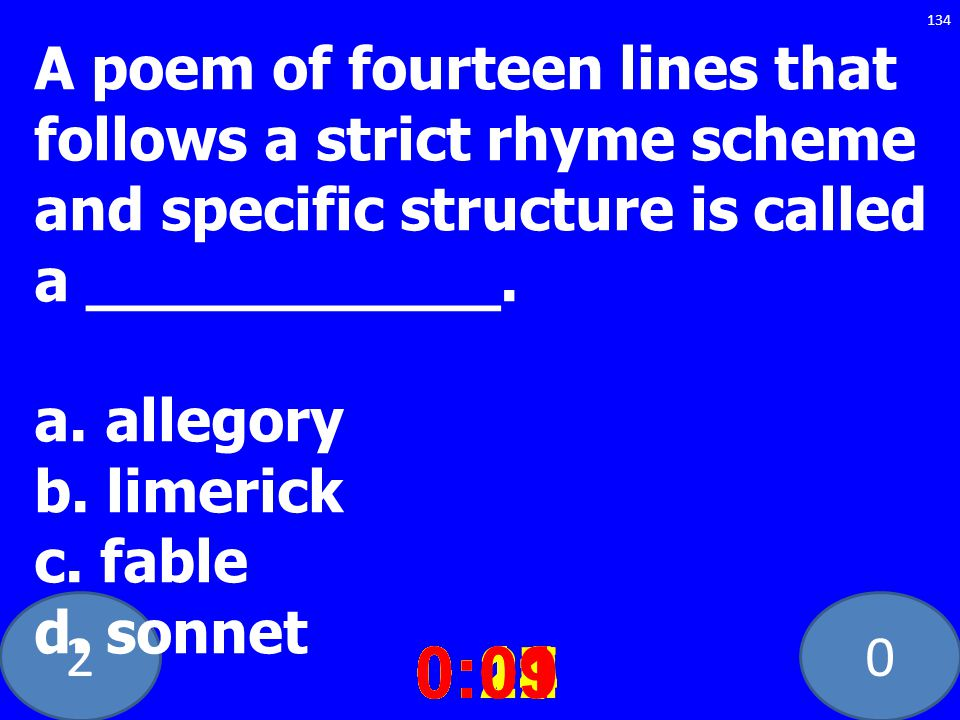20 A poem of fourteen lines that follows a strict rhyme scheme and specific structure is called a ___________. a. allegory b. limerick c. fable d. son