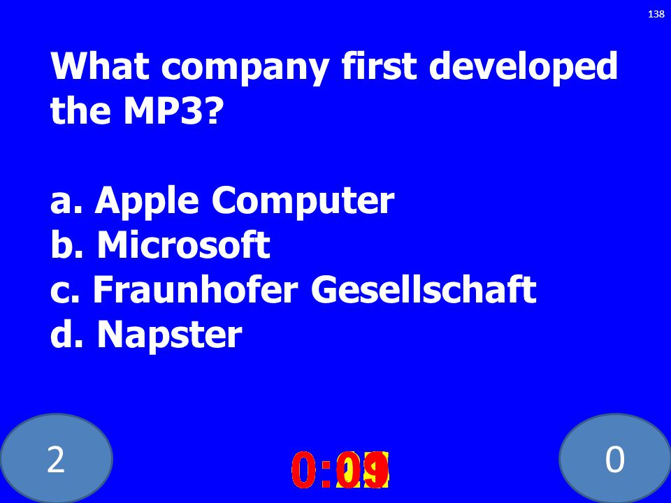 20 What company first developed the MP3? a. Apple Computer b. Microsoft c. Fraunhofer Gesellschaft d. Napster 0:020:030:040:050:060:070:080:100:110:18