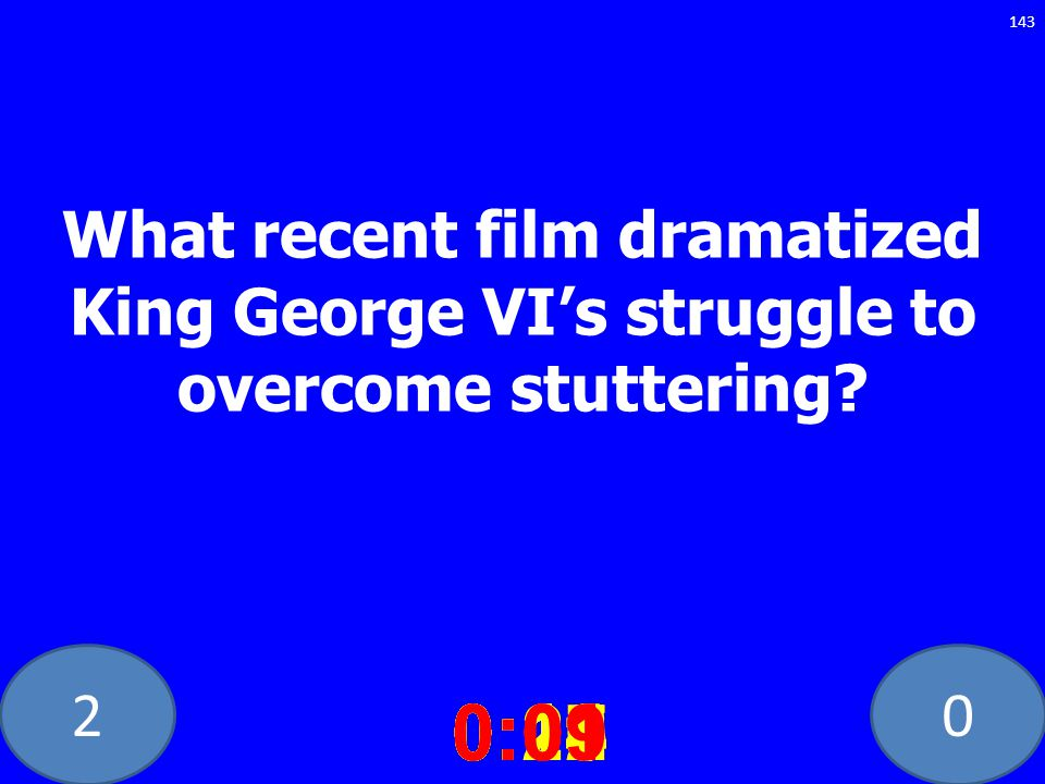 20 What recent film dramatized King George VIs struggle to overcome stuttering? 0:020:030:040:050:060:070:080:100:110:180:190:200:160:150:140:130:120: