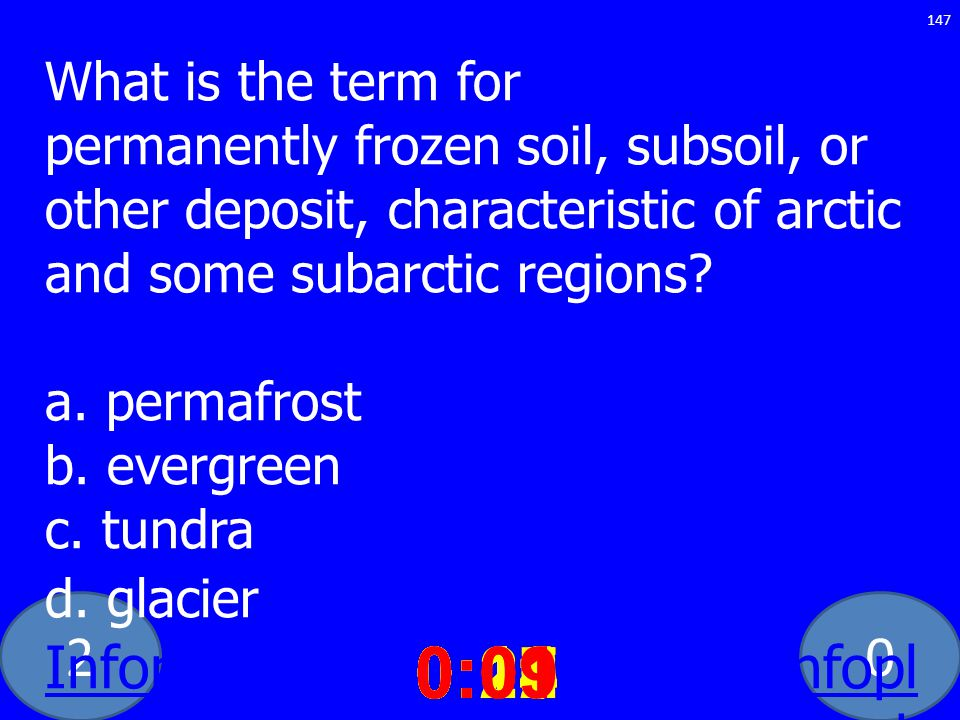 20 What is the term for permanently frozen soil, subsoil, or other deposit, characteristic of arctic and some subarctic regions? a. permafrost b. ever