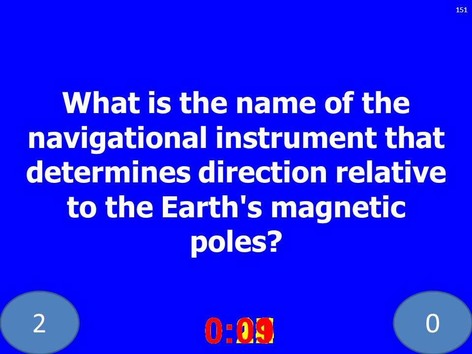 20 What is the name of the navigational instrument that determines direction relative to the Earth s magnetic poles.