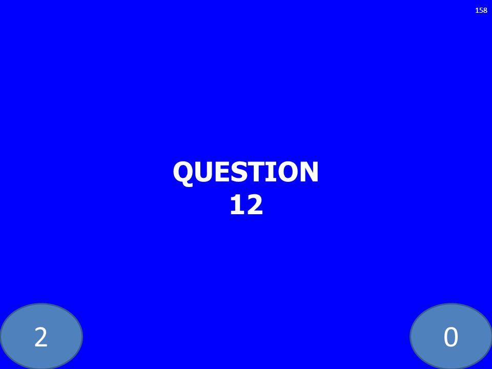 20 QUESTION 12 158