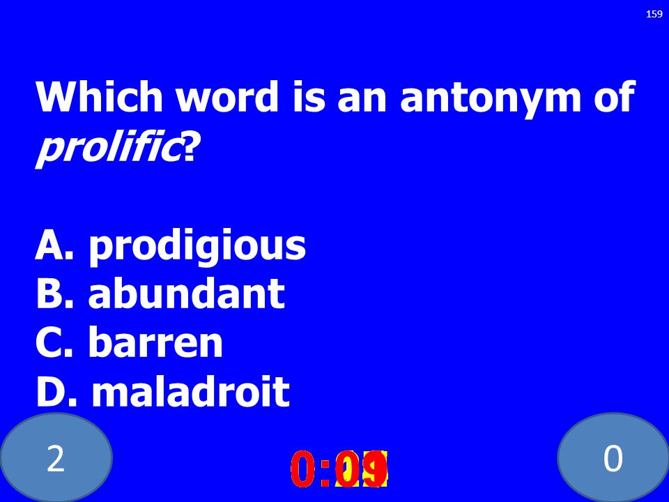 20 Which word is an antonym of prolific. A. prodigious B.