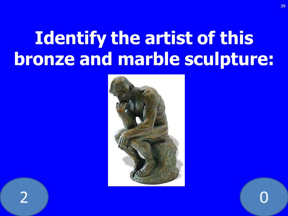 20 Identify the artist of this bronze and marble sculpture: 39