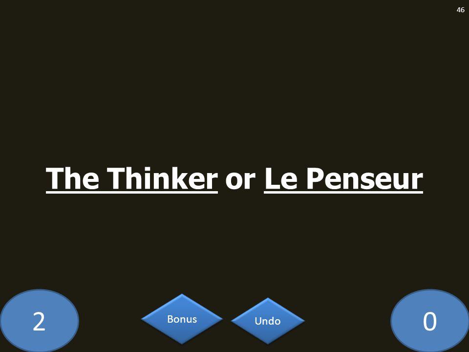 20 The Thinker or Le Penseur 46 Undo Bonus
