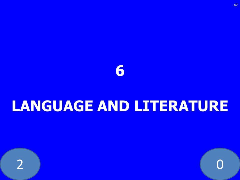 20 6 LANGUAGE AND LITERATURE 47