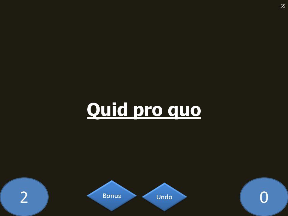 20 Quid pro quo 55 Undo Bonus