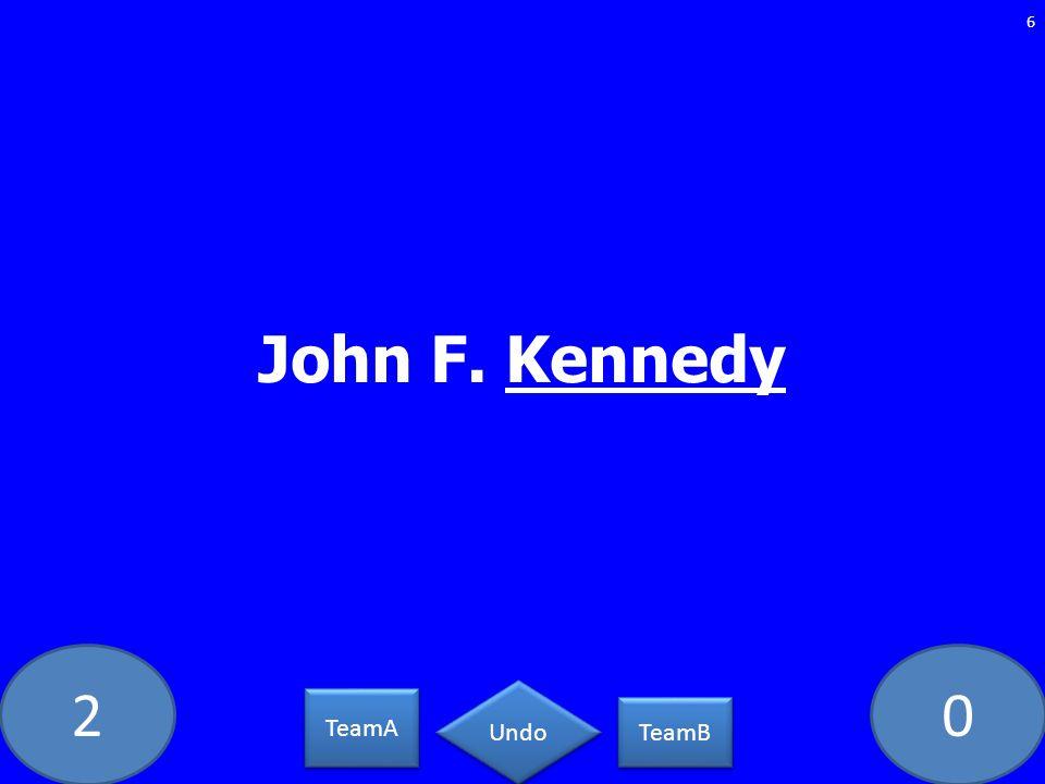 20 John F. Kennedy 6 TeamA TeamB Undo