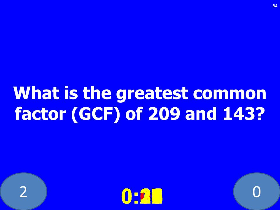 20 What is the greatest common factor (GCF) of 209 and 143.