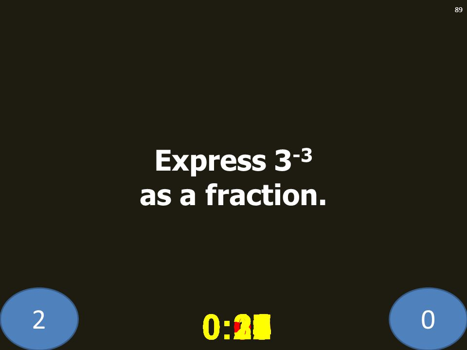 20 0:020:030:040:050:060:070:080:100:110:180:190:200:160:150:140:130:120:170:090:010:210:260:250:300:290:280:240:230:220:27 89 Express 3 -3 as a fract