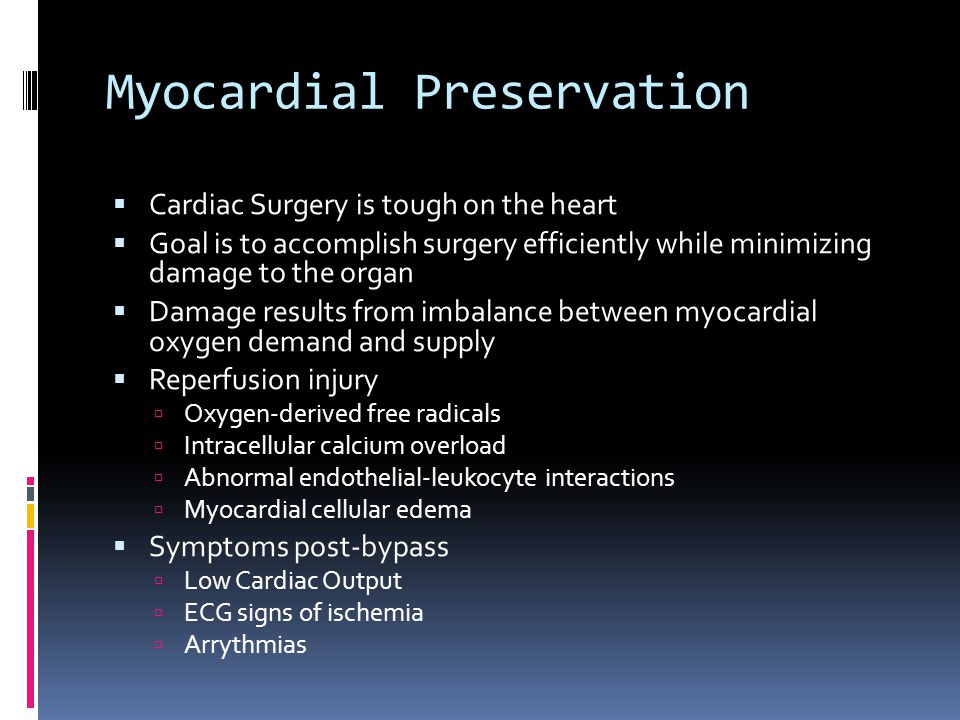 Myocardial Preservation Cardiac Surgery is tough on the heart Goal is to accomplish surgery efficiently while minimizing damage to the organ Damage re