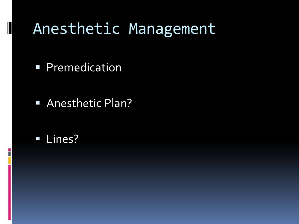 Anesthetic Management Premedication Anesthetic Plan? Lines?