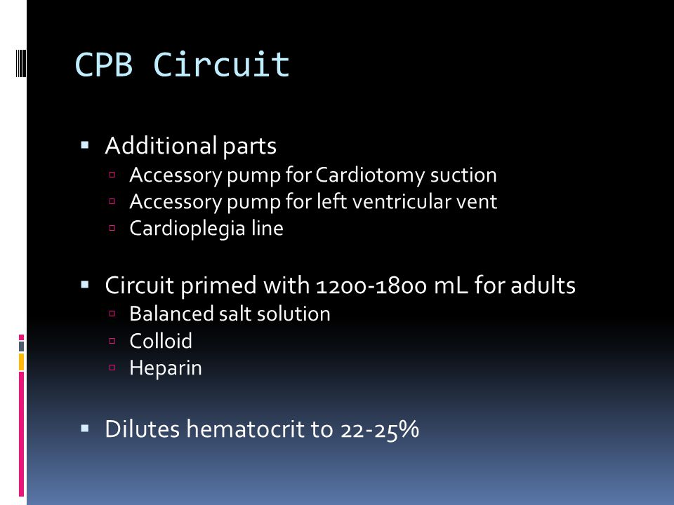 CPB Circuit Additional parts Accessory pump for Cardiotomy suction Accessory pump for left ventricular vent Cardioplegia line Circuit primed with 1200