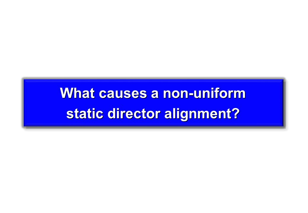 What causes a non-uniform static director alignment.
