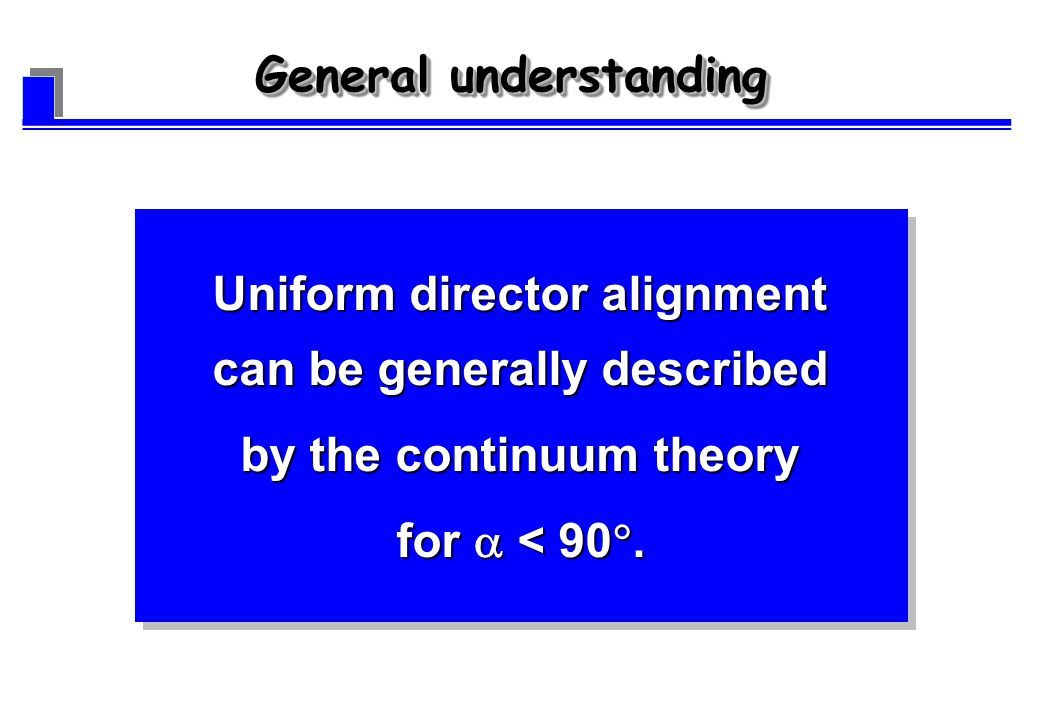 Uniform director alignment can be generally described by the continuum theory for < 90.