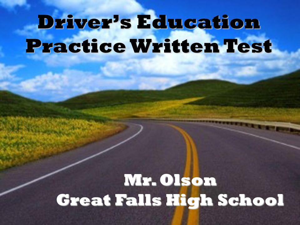 Drivers Education Practice Written Test Mr. Olson Great Falls High School