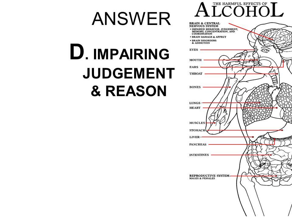 ANSWER D. IMPAIRING JUDGEMENT & REASON