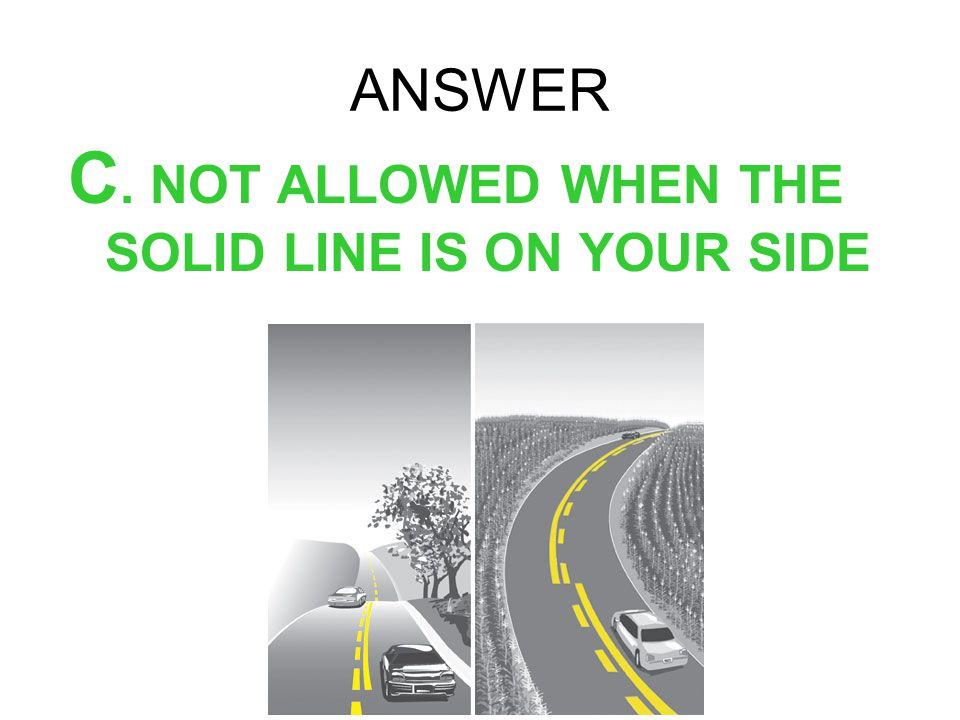 ANSWER C. NOT ALLOWED WHEN THE SOLID LINE IS ON YOUR SIDE