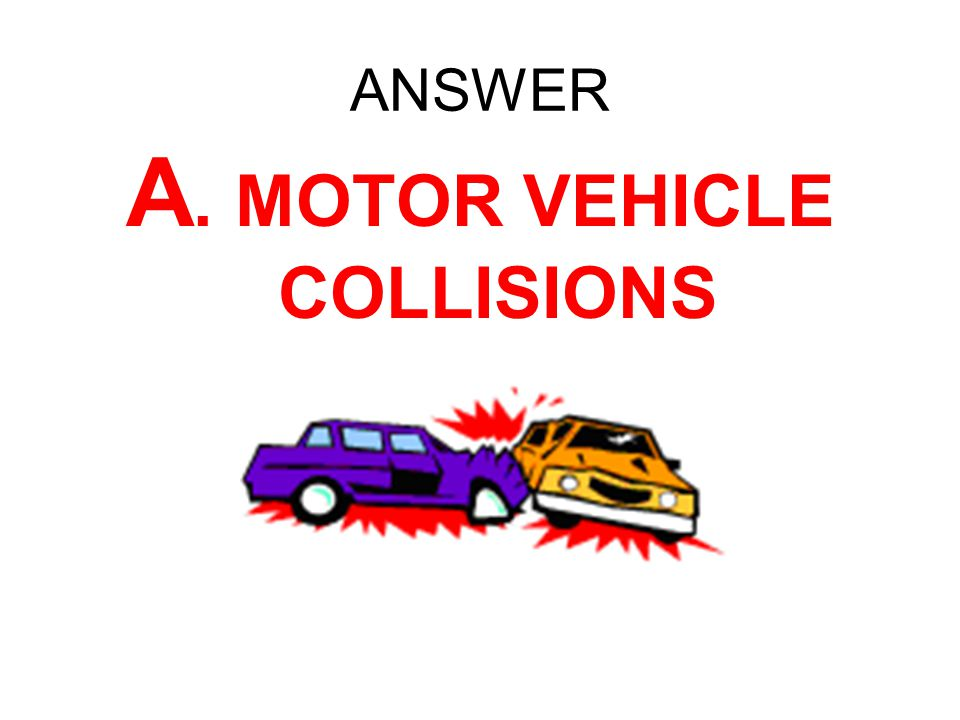 ANSWER A. MOTOR VEHICLE COLLISIONS