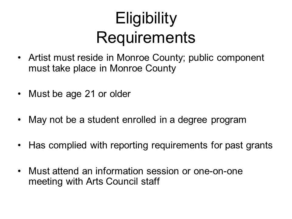 Eligibility Requirements Artist must reside in Monroe County; public component must take place in Monroe County Must be age 21 or older May not be a s