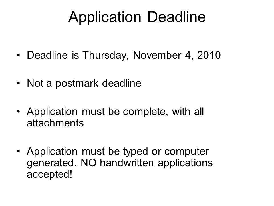 Application Deadline Deadline is Thursday, November 4, 2010 Not a postmark deadline Application must be complete, with all attachments Application must be typed or computer generated.
