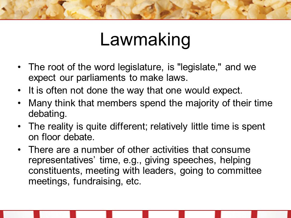 Lawmaking The root of the word legislature, is