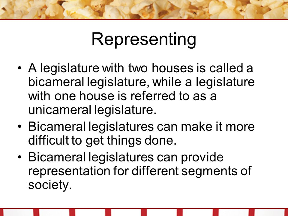 Representing A legislature with two houses is called a bicameral legislature, while a legislature with one house is referred to as a unicameral legisl