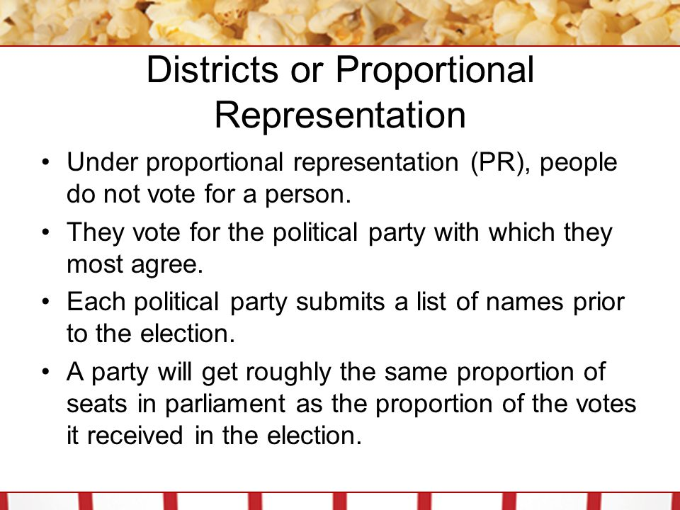 Districts or Proportional Representation Under proportional representation (PR), people do not vote for a person.